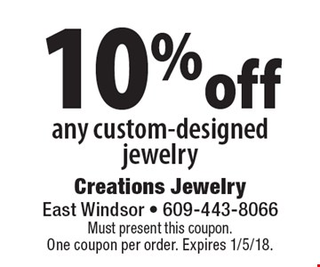 10% off any custom-designed jewelry. Must present this coupon. One coupon per order. Expires 1/5/18.