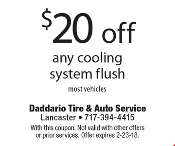 $20 off any cooling system flush most vehicles. With this coupon. Not valid with other offers or prior services. Offer expires 2-23-18.