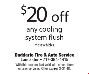 $20 off any cooling system flush most vehicles. With this coupon. Not valid with other offers or prior services. Offer expires 3-31-18.