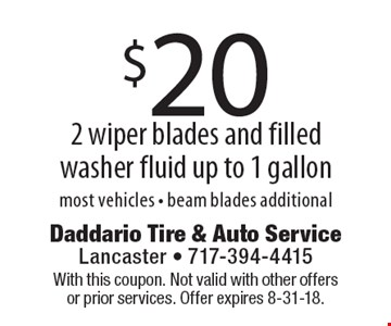 $20 2 wiper blades and filled washer fluid up to 1 gallon. Most vehicles - beam blades additional. With this coupon. Not valid with other offers or prior services. Offer expires 8-31-18.