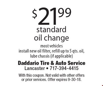 $21.99 standard oil change, most vehicles. Install new oil filter, refill up to 5 qts. oil, lube chassis (if applicable). With this coupon. Not valid with other offers or prior services. Offer expires 9-30-18.