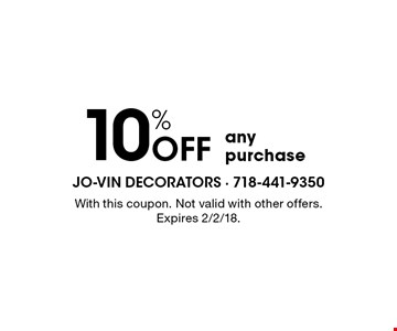 10% OFF anypurchase. With this coupon. Not valid with other offers. Expires 2/2/18.