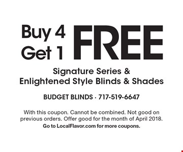 Buy 4 Get 1 FREE Signature Series & Enlightened Style Blinds & Shades. With this coupon. Cannot be combined. Not good on previous orders. Offer good for the month of April 2018. Go to LocalFlavor.com for more coupons.