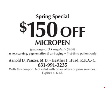 Spring Special $150 OFF micropen (package of 3 - regularly $900) acne, scarring, pigmentation & anti-aging - first-time patient only. With this coupon. Not valid with other offers or prior services. Expires 4-6-18.