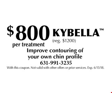 $800 per treatment Kybella (reg. $1200). Improve contouring of your own chin profile . With this coupon. Not valid with other offers or prior services. Exp. 6/15/18.