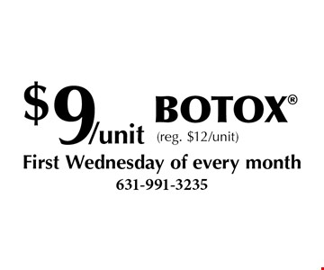$9/unit Botox (reg. $12/unit) First Wednesday of every month.