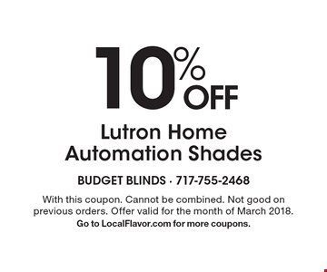 10% OFF Lutron Home Automation Shades. With this coupon. Cannot be combined. Not good on previous orders. Offer valid for the month of March 2018. Go to LocalFlavor.com for more coupons.