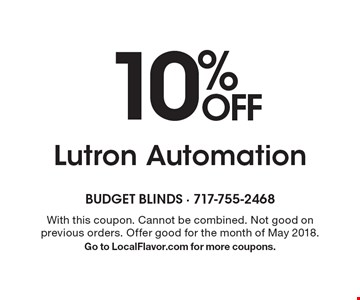 10% OFF Lutron Automation. With this coupon. Cannot be combined. Not good on previous orders. Offer good for the month of May 2018. Go to LocalFlavor.com for more coupons.