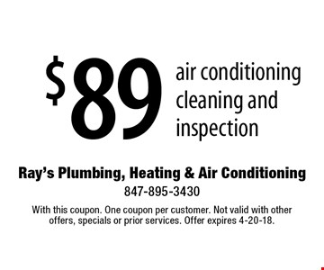 $89 air conditioning cleaning and inspection. With this coupon. One coupon per customer. Not valid with other offers, specials or prior services. Offer expires 4-20-18.
