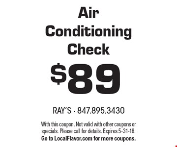 $89 Air Conditioning Check. With this coupon. Not valid with other coupons or specials. Please call for details. Expires 5-31-18. Go to LocalFlavor.com for more coupons.