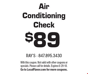 $89 Air Conditioning Check. With this coupon. Not valid with other coupons or specials. Please call for details. Expires 6-29-18. Go to LocalFlavor.com for more coupons.
