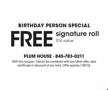 Birthday Person Special. Free signature roll. $14 value. With this coupon. Cannot be combined with any other offer, deal certificate or discount of any kind. Offer expires 1/26/18.