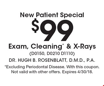 New Patient Special $99 Exam, Cleaning* & X-Rays (D0150, D0210 D1110). *Excluding Periodontal Disease. With this coupon. Not valid with other offers. Expires 4/30/18.