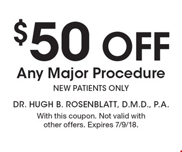 $50 off Any Major Procedure. New patients only. With this coupon. Not valid with other offers. Expires 7/9/18.