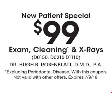 New Patient Special $99 Exam, Cleaning* & X-Rays (D0150, D0210 D1110). *Excluding Periodontal Disease. With this coupon. Not valid with other offers. Expires 7/9/18.