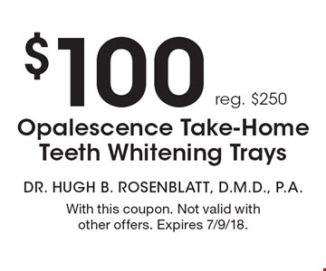 $100 Opalescence Take-Home Teeth Whitening Trays (reg. $250). With this coupon. Not valid with other offers. Expires 7/9/18.
