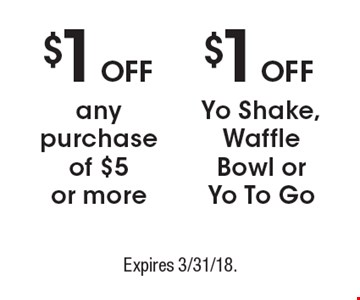 $1 Off Any Purchase Of $5 Or More  OR  $1 Off Yo Shake, Waffle Bowl Or Yo To Go. Expires 3/31/18.