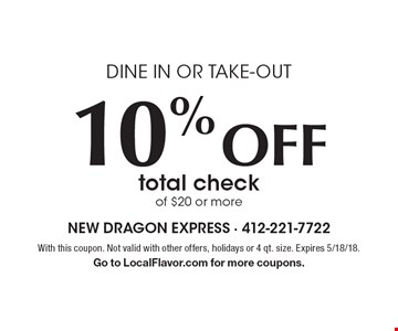 10% Off total check of $20 or more. Dine in or take-out. With this coupon. Not valid with other offers, holidays or 4 qt. size. Expires 5/18/18. Go to LocalFlavor.com for more coupons.