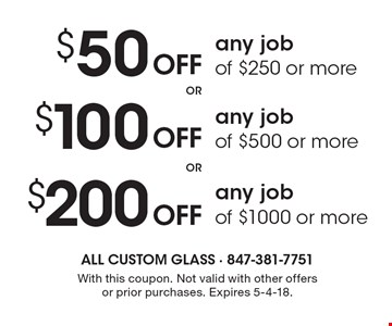 $50 OFF any jobof $250 or more OR $100 OFF any job of $500 or more or $200 OFF any job of $1000 or more. With this coupon. Not valid with other offers or prior purchases. Expires 5-4-18.