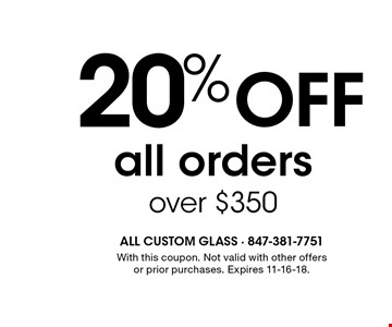 20% OFF all orders over $350. With this coupon. Not valid with other offers or prior purchases. Expires 11-16-18.