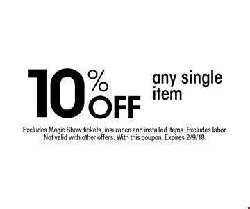 10% Off any single item. Excludes Magic Show tickets, insurance and installed items. Excludes labor. Not valid with other offers. With this coupon. Expires 2/9/18.