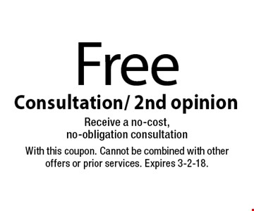 Free Consultation/ 2nd opinion. Receive a no-cost, no-obligation consultation. With this coupon. Cannot be combined with other offers or prior services. Expires 3-2-18.
