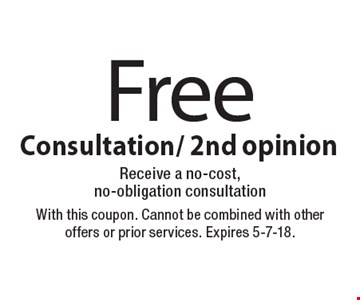 Free consultation/2nd opinion. Receive a no-cost, no-obligation consultation. With this coupon. Cannot be combined with other offers or prior services. Expires 5-7-18.