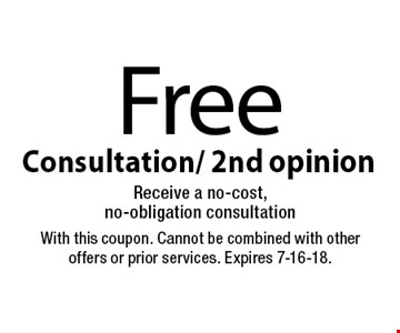 Free Consultation/2nd Opinion. Receive a no-cost, no-obligation consultation. With this coupon. Cannot be combined with other offers or prior services. Expires 7-16-18.