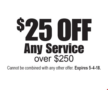 $25 Off Any Service over $250. Cannot be combined with any other offer. Expires 5-4-18.