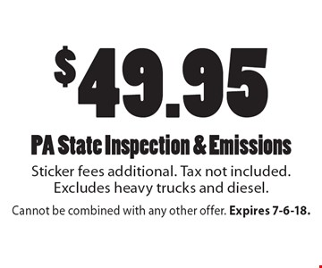 $49.95 PA State Inspection & Emissions. Sticker fees additional. Tax not included. Excludes heavy trucks and diesel. Cannot be combined with any other offer. Expires 7-6-18.
