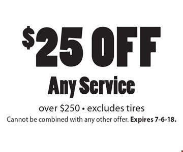 $25 off Any Service over $250 - excludes tires. Cannot be combined with any other offer. Expires 7-6-18.