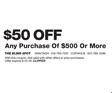 $50 OFF Any Purchase Of $500 Or More. With this coupon. Not valid with other offers or prior purchases.Offer expires 6-15-18. Clipper