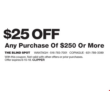 $25 OFF Any Purchase Of $250 Or More. With this coupon. Not valid with other offers or prior purchases.Offer expires 6-15-18. Clipper