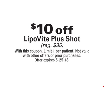 $10 Off LipoVite Plus Shot (reg. $35). With this coupon. Limit 1 per patient. Not valid with other offers or prior purchases. Offer expires 5-25-18.