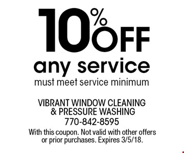 10% off any service. Must meet service minimum. With this coupon. Not valid with other offers or prior purchases. Expires 3/5/18.