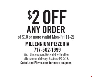 $2 off any order of $10 or more (valid Mon-Fri 11-2). With this coupon. Not valid with other offers or on delivery. Expires 4/30/18. Go to LocalFlavor.com for more coupons.