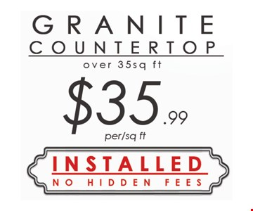 Granite Countertop over 35 sq. ft. $35.99 per/sq. ft.