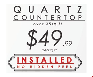 Quartz Countertop $49.99/per sq. ft. (Of 35 sq. ft. or more). Installed. No hidden fees.
