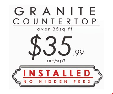 Granite Countertop $35.99/per sq. st. (Of 35 sq. ft. or more). Installed. No hidden fees.
