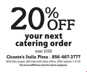 20% OFF your next catering order over $100. With this coupon. Not valid with other offers. Offer expires 1-4-19. Go to LocalFlavor.com for more coupons.