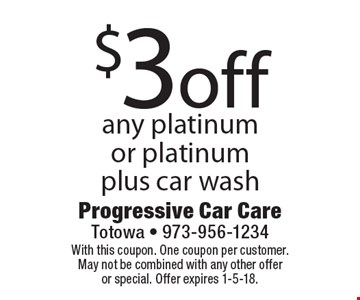 $3off any platinum or platinum plus car wash. With this coupon. One coupon per customer. May not be combined with any other offer