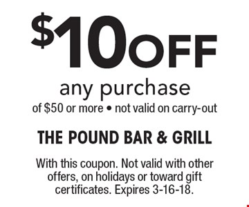 $10 Off any purchase of $50 or more - not valid on carry-out . With this coupon. Not valid with other offers, on holidays or toward gift certificates. Expires 3-16-18.
