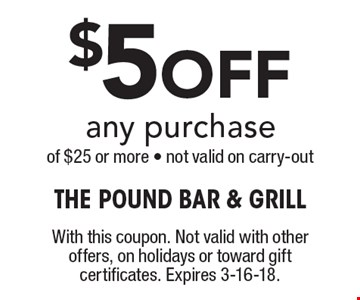 $5Off any purchase of $25 or more - not valid on carry-out . With this coupon. Not valid with other offers, on holidays or toward gift certificates. Expires 3-16-18.