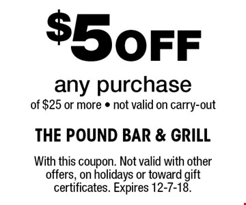 $5Off any purchase of $25 or more - not valid on carry-out . With this coupon. Not valid with other offers, on holidays or toward gift certificates. Expires 12-7-18.