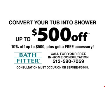 Convert your tub into Shower Up to $500 off** 10% off up to $500, plus get a FREE accessory! Consultation must occur on or before 6/30/18.