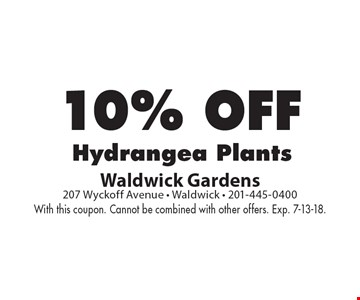 10% off hydrangea plants. With this coupon. Cannot be combined with other offers. Exp. 7-13-18.