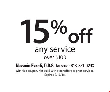 15% off any service over $100. With this coupon. Not valid with other offers or prior services. Expires 3/16/18.