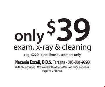 Only $39 for exam, x-ray & cleaning. Reg. $220. First-time customers only. With this coupon. Not valid with other offers or prior services. Expires 3/16/18.
