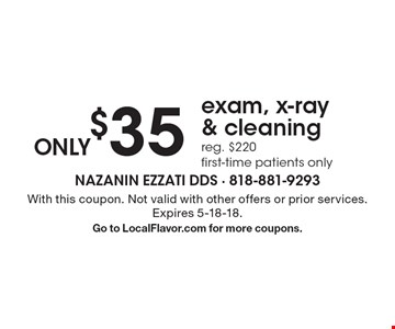 ONLY $35 exam, x-ray & cleaning reg. $220 first-time patients only . With this coupon. Not valid with other offers or prior services. Expires 5-18-18. Go to LocalFlavor.com for more coupons.