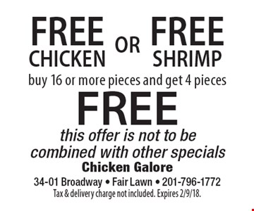 Free Shrimp–buy 16 or more pieces and get 4 pieces. Free Chicken–buy 16 or more pieces and get 4 pieces. This offer is not to be combined with other specials. Tax & delivery charge not included. Expires 2/9/18.